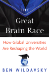 'The Great Brain Race: How Global Universities are Reshaping the World', by Ben Wildavsky (Princeton, 2010)