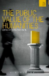 'The Public Value of the Humanities' edited by Jonathan Bate, (Bloomsbury Academic, 2011)